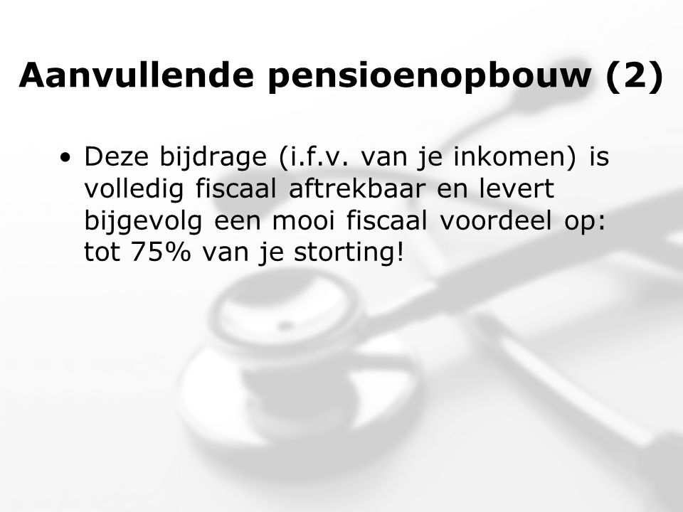Aanvullende pensioenopbouw (2) •Deze bijdrage (i.f.v.