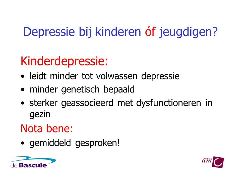 Depressie bij kinderen óf jeugdigen? Kinderdepressie: •leidt minder tot volwassen depressie •minder genetisch bepaald •sterker geassocieerd met dysfun