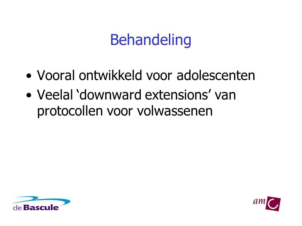 Behandeling •Vooral ontwikkeld voor adolescenten •Veelal 'downward extensions' van protocollen voor volwassenen