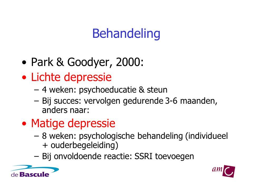Behandeling •Park & Goodyer, 2000: •Lichte depressie –4 weken: psychoeducatie & steun –Bij succes: vervolgen gedurende 3-6 maanden, anders naar: •Matige depressie –8 weken: psychologische behandeling (individueel + ouderbegeleiding) –Bij onvoldoende reactie: SSRI toevoegen