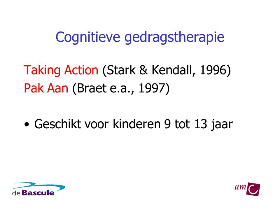 Cognitieve gedragstherapie Taking Action (Stark & Kendall, 1996) Pak Aan (Braet e.a., 1997) •Geschikt voor kinderen 9 tot 13 jaar