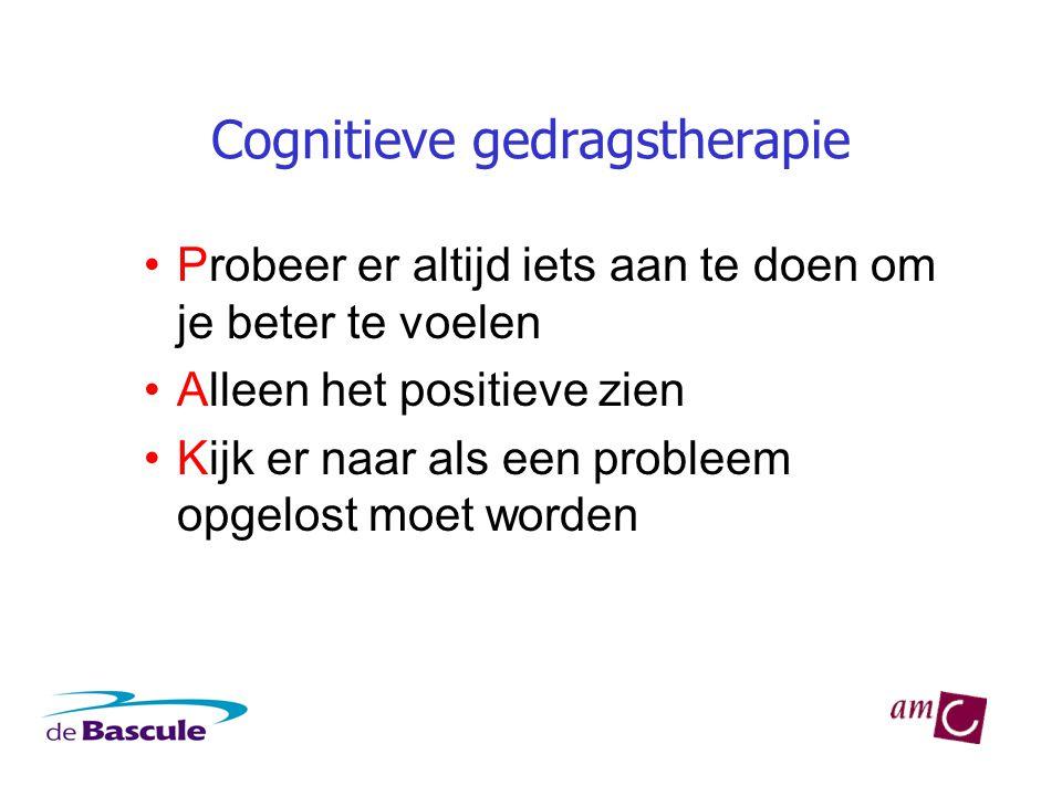 Cognitieve gedragstherapie •Probeer er altijd iets aan te doen om je beter te voelen •Alleen het positieve zien •Kijk er naar als een probleem opgelost moet worden
