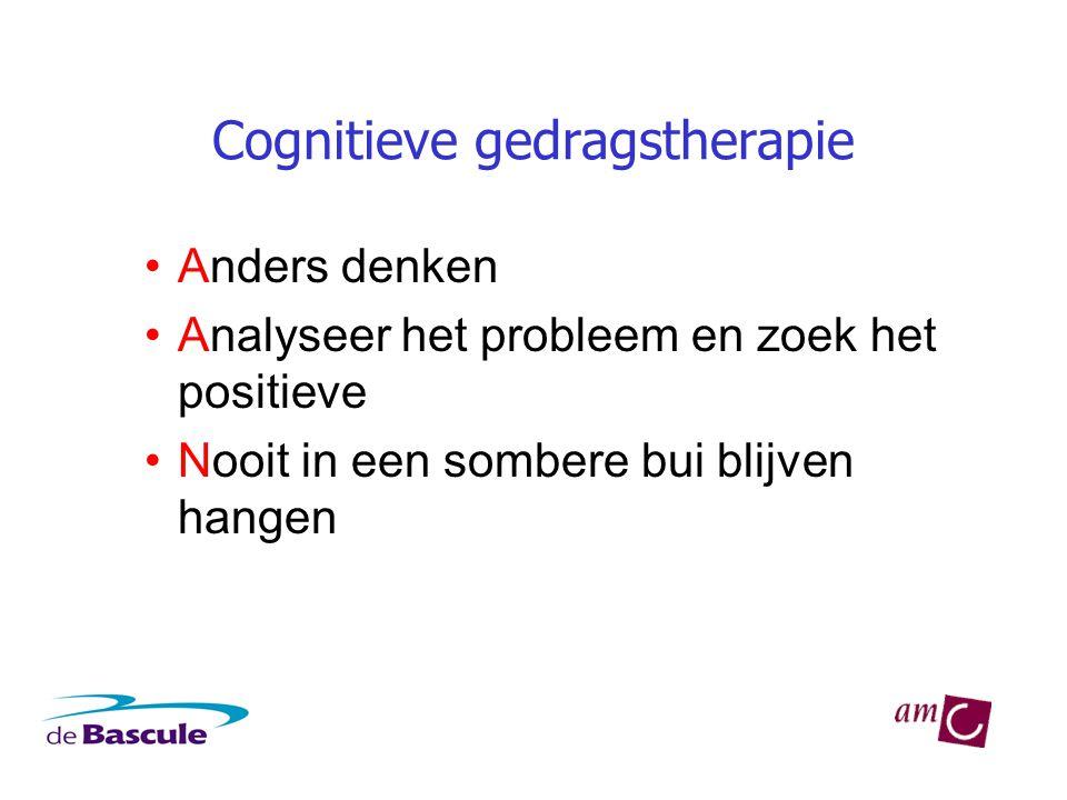 Cognitieve gedragstherapie •Anders denken •Analyseer het probleem en zoek het positieve •Nooit in een sombere bui blijven hangen