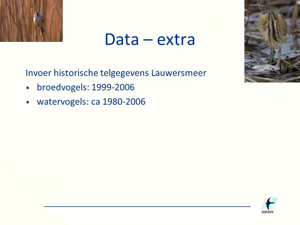Data – extra Invoer historische telgegevens Lauwersmeer • broedvogels: 1999-2006 • watervogels: ca 1980-2006
