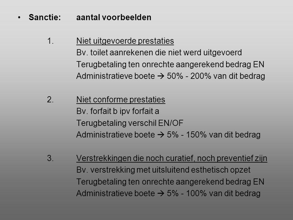•Sanctie:aantal voorbeelden 1.Niet uitgevoerde prestaties Bv. toilet aanrekenen die niet werd uitgevoerd Terugbetaling ten onrechte aangerekend bedrag