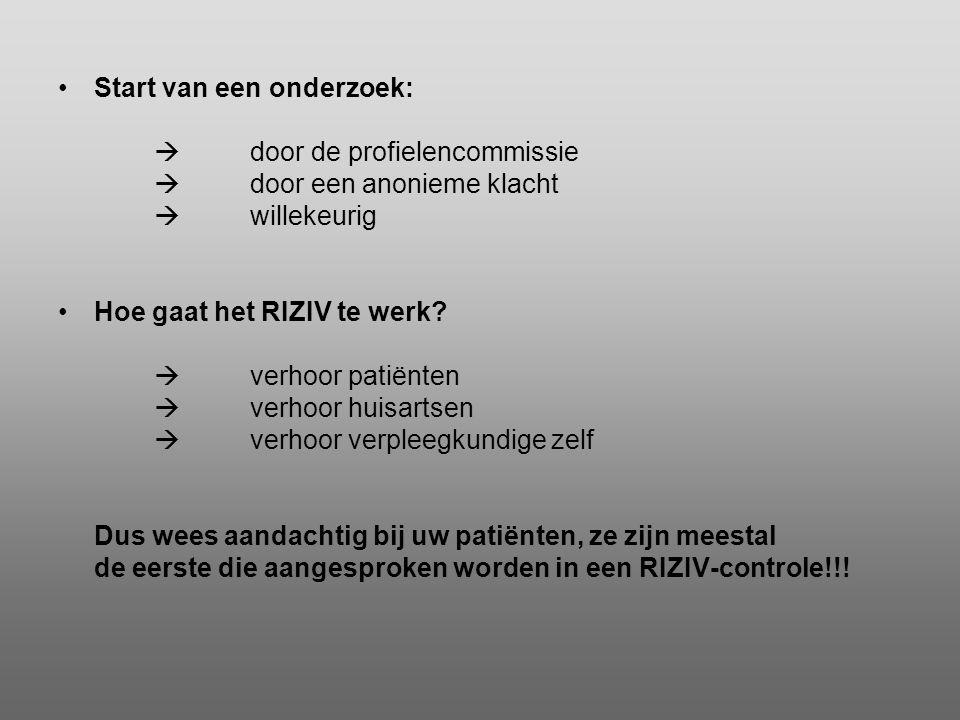 •Start van een onderzoek:  door de profielencommissie  door een anonieme klacht  willekeurig •Hoe gaat het RIZIV te werk?  verhoor patiënten  ver