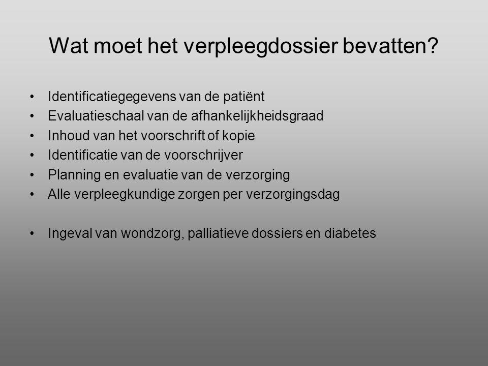 Wat moet het verpleegdossier bevatten? •Identificatiegegevens van de patiënt •Evaluatieschaal van de afhankelijkheidsgraad •Inhoud van het voorschrift