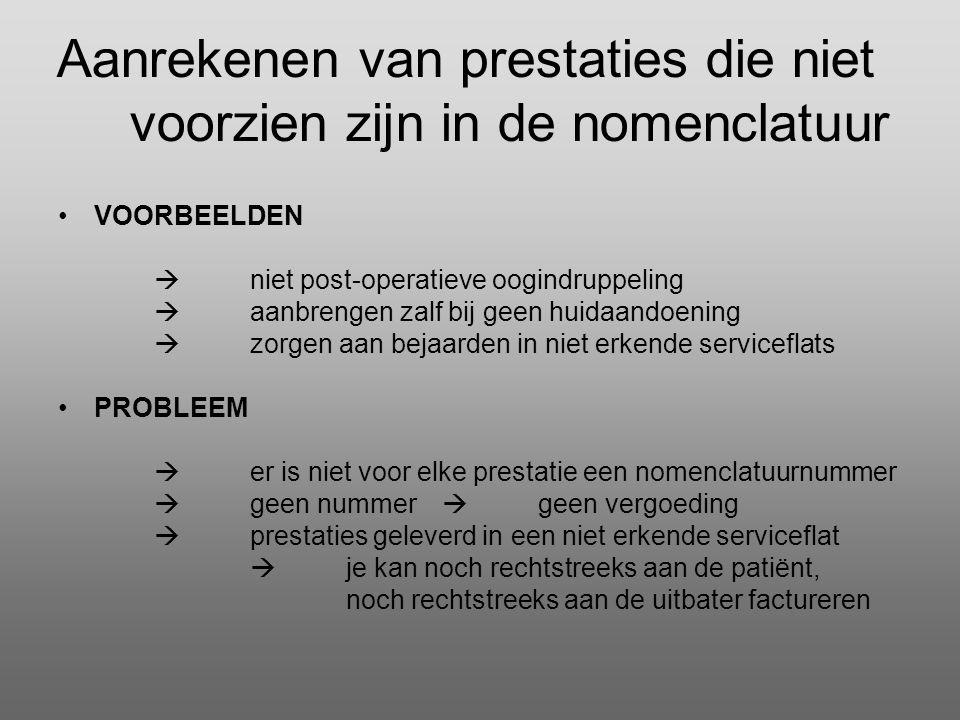 Aanrekenen van prestaties die niet voorzien zijn in de nomenclatuur •VOORBEELDEN  niet post-operatieve oogindruppeling  aanbrengen zalf bij geen hui