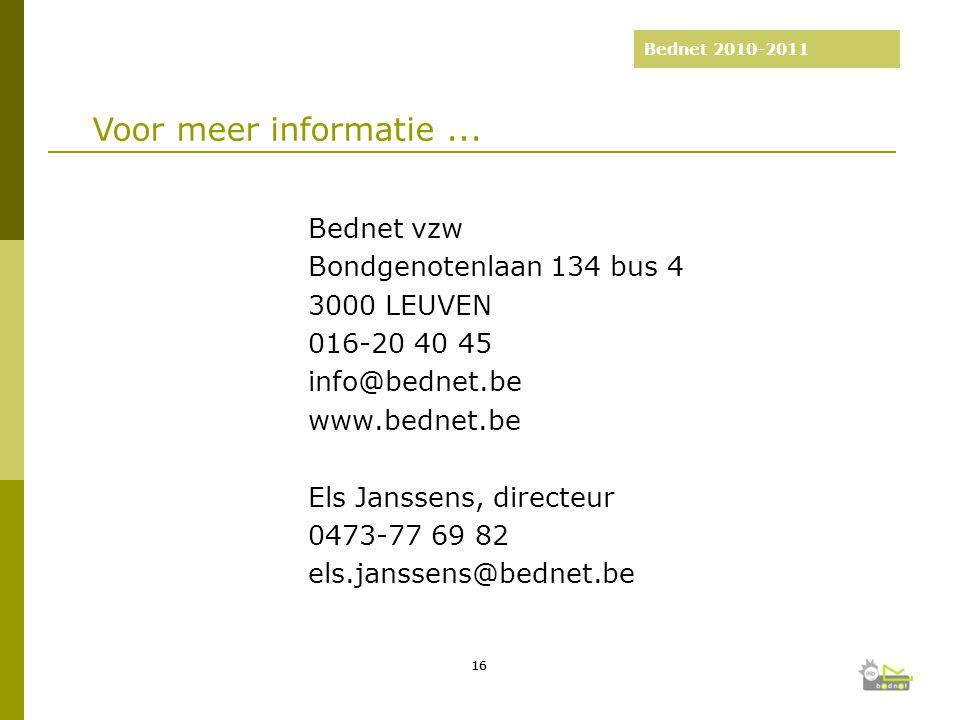 Bednet 2010-2011 2003-2008: 5 jaar Bednet Bednet vzw Bondgenotenlaan 134 bus 4 3000 LEUVEN 016-20 40 45 info@bednet.be www.bednet.be Els Janssens, directeur 0473-77 69 82 els.janssens@bednet.be 16 Voor meer informatie...