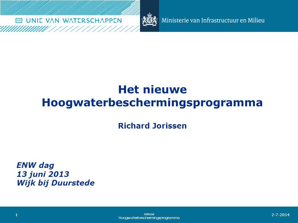 1 nieuw Hoogwaterbeschermingsprogramma Het nieuwe Hoogwaterbeschermingsprogramma Richard Jorissen 2-7-2014 ENW dag 13 juni 2013 Wijk bij Duurstede