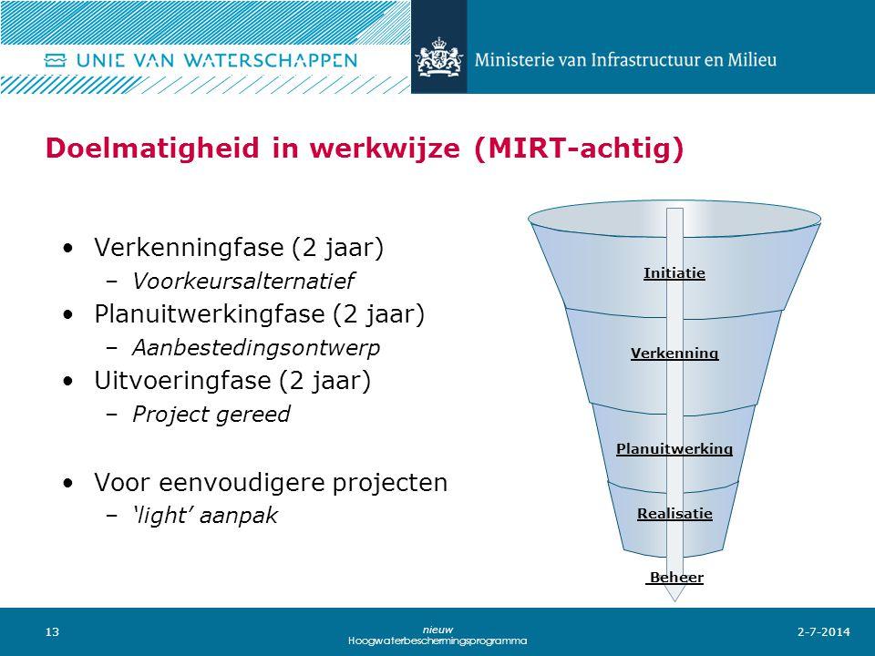 13 nieuw Hoogwaterbeschermingsprogramma Doelmatigheid in werkwijze (MIRT-achtig) •Verkenningfase (2 jaar) –Voorkeursalternatief •Planuitwerkingfase (2 jaar) –Aanbestedingsontwerp •Uitvoeringfase (2 jaar) –Project gereed •Voor eenvoudigere projecten –'light' aanpak 2-7-2014 Initiatie Verkenning Planuitwerking Realisatie Beheer