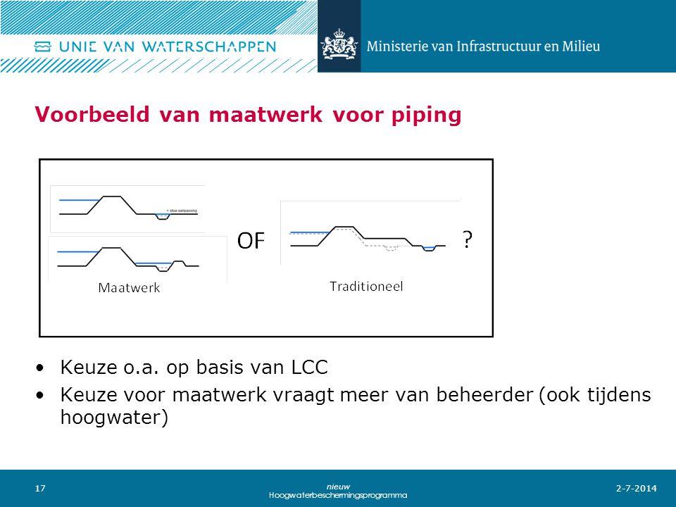 17 nieuw Hoogwaterbeschermingsprogramma Voorbeeld van maatwerk voor piping 2-7-2014 •Keuze o.a. op basis van LCC •Keuze voor maatwerk vraagt meer van