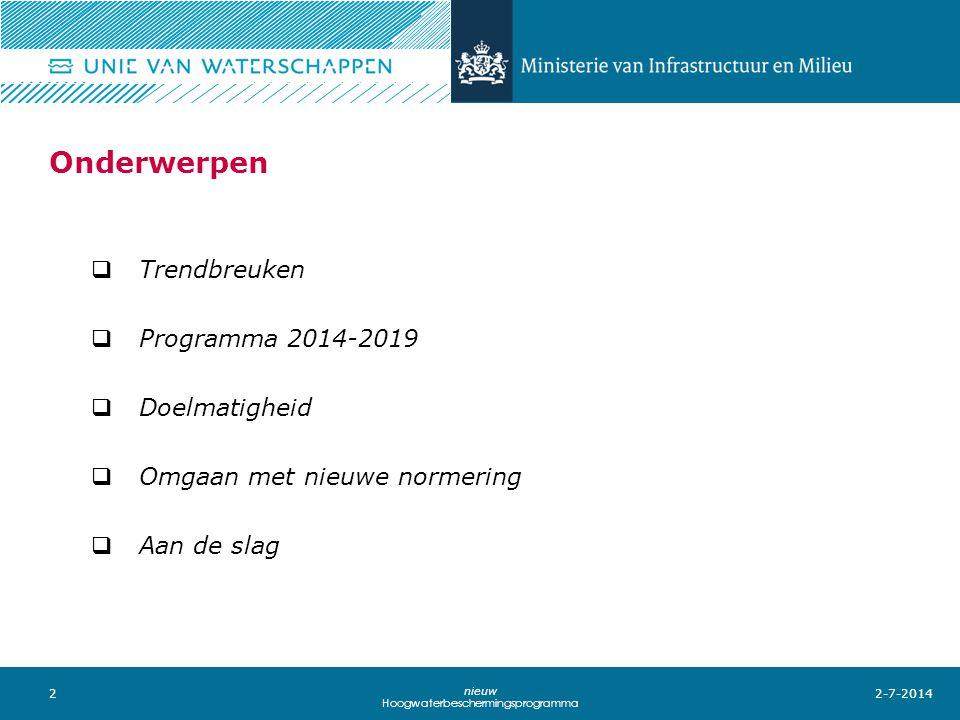 2 nieuw Hoogwaterbeschermingsprogramma Onderwerpen  Trendbreuken  Programma 2014-2019  Doelmatigheid  Omgaan met nieuwe normering  Aan de slag 2-