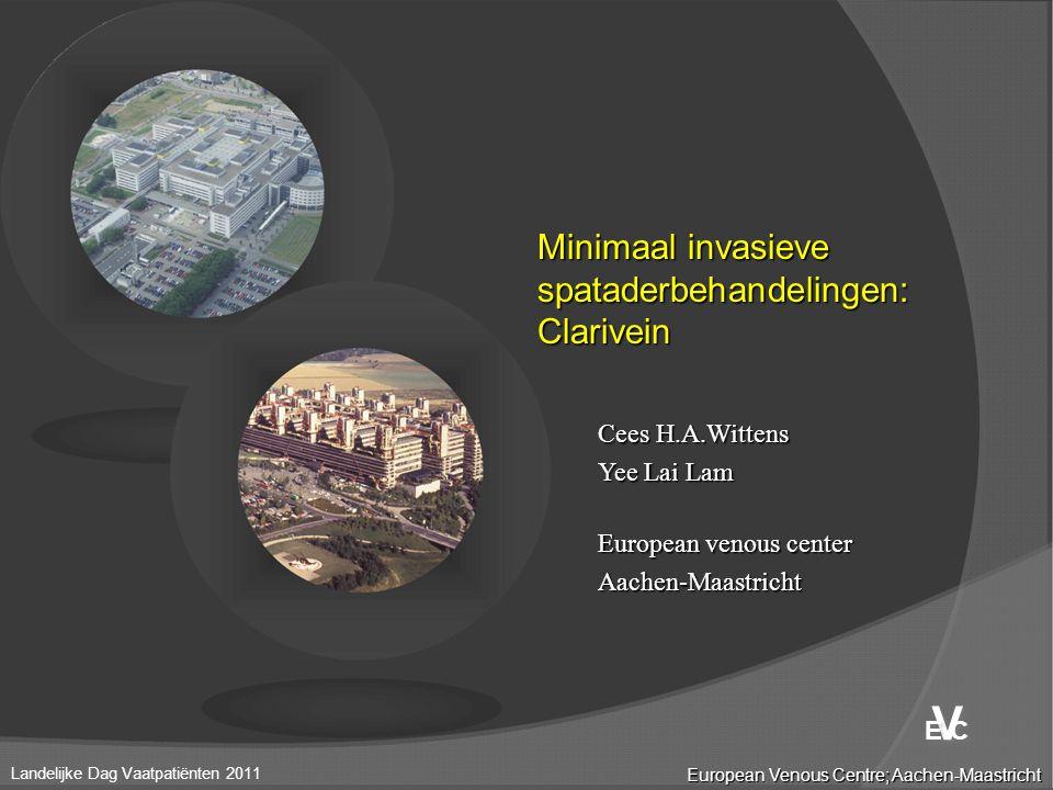  Klassiek  Cryotherapie  VNUS  Laser  Clarivein (90-95?) VSM-VSP European Venous Centre; Aachen-Maastricht Landelijke Dag Vaatpatiënten 2011 V V E C