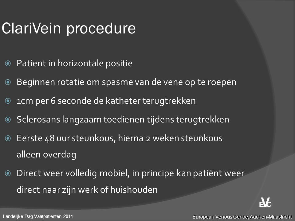  Patient in horizontale positie  Beginnen rotatie om spasme van de vene op te roepen  1cm per 6 seconde de katheter terugtrekken  Sclerosans langz