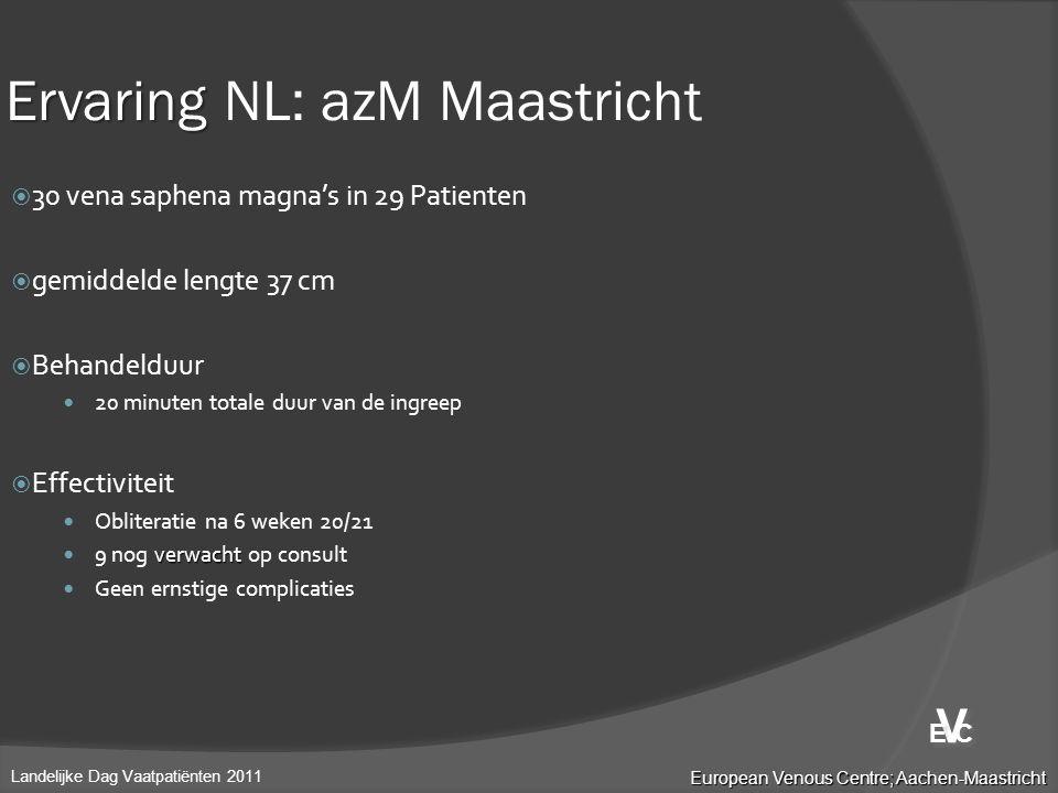 Ervaring Ervaring NL: azM Maastricht  30 vena saphena magna's in 29 Patienten  gemiddelde lengte 37 cm  Behandelduur  20 minuten totale duur van d