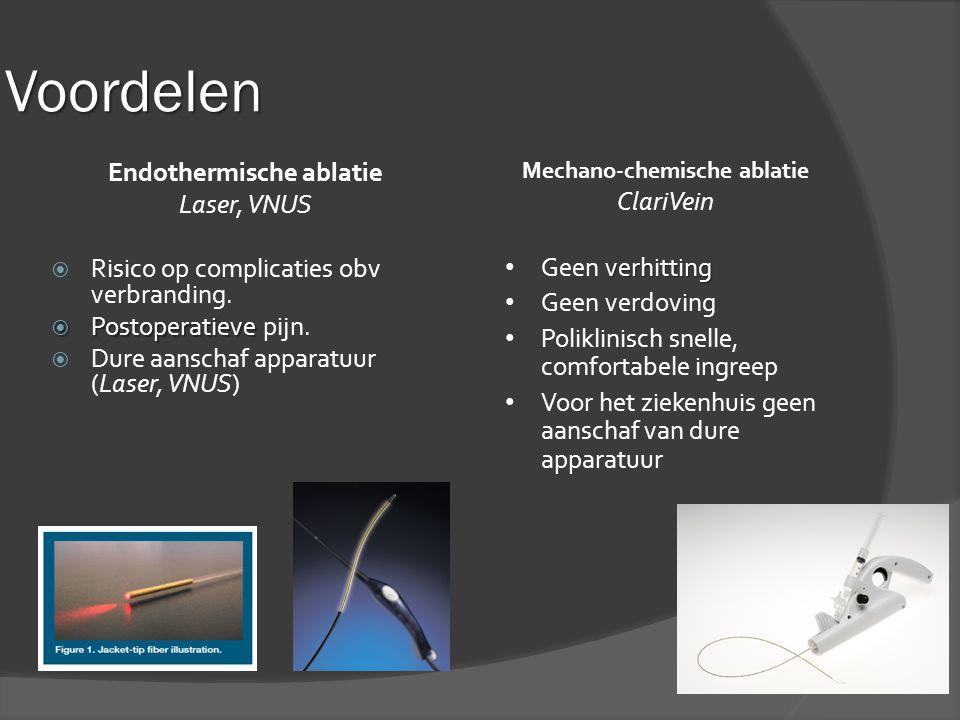 Voordelen Endothermische ablatie Laser, VNUS  Risico op complicaties obv verbranding.  Postoperatieve  Postoperatieve pijn.  Dure aanschaf apparat