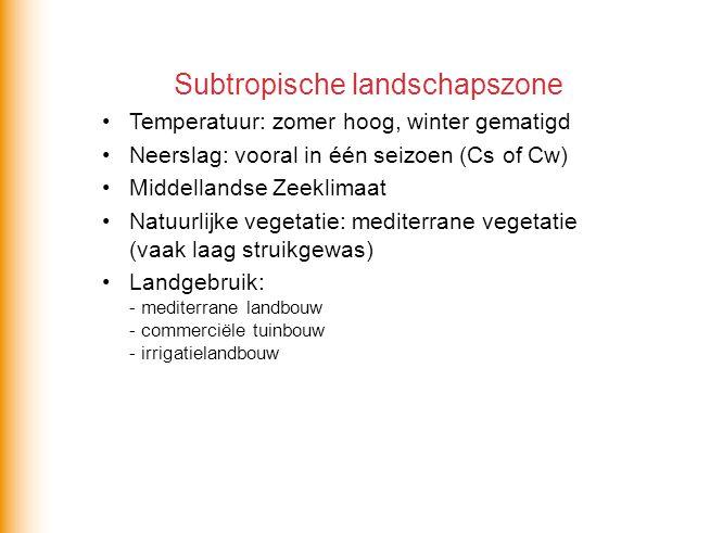 Subtropische landschapszone •Temperatuur: zomer hoog, winter gematigd •Neerslag: vooral in één seizoen (Cs of Cw) •Middellandse Zeeklimaat •Natuurlijk