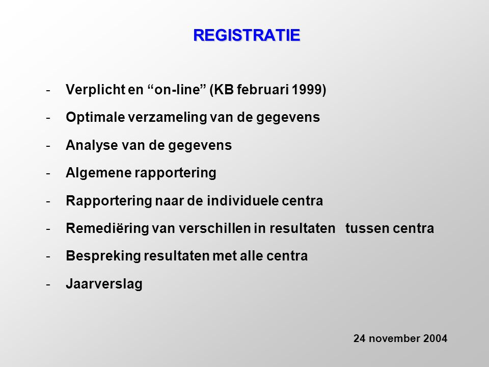 """REGISTRATIE -Verplicht en """"on-line"""" (KB februari 1999) -Optimale verzameling van de gegevens -Analyse van de gegevens -Algemene rapportering -Rapporte"""