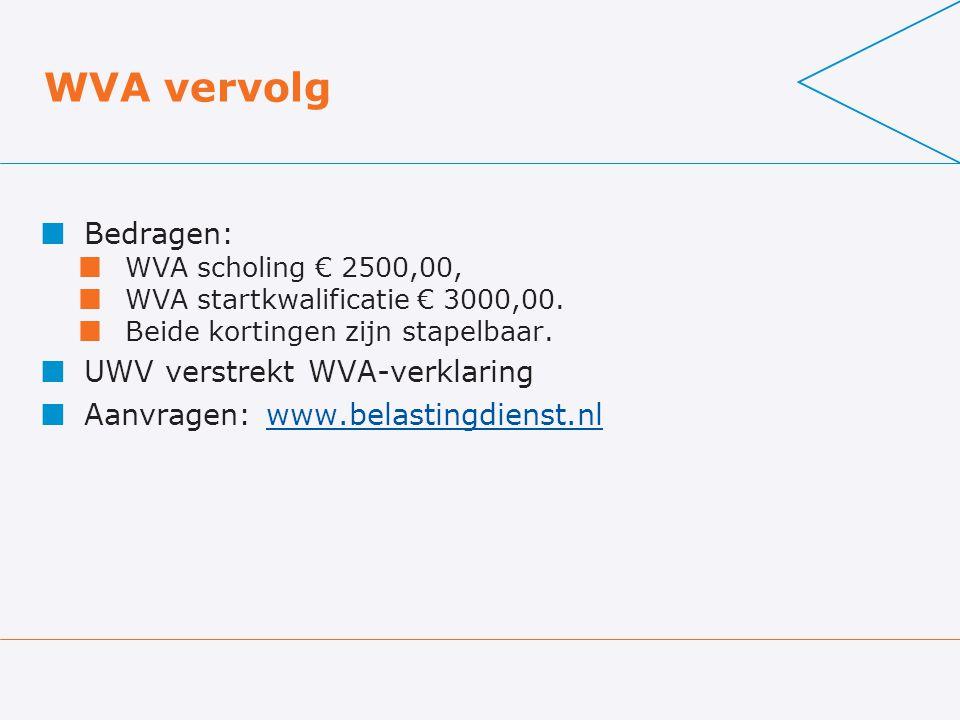 WVA vervolg Bedragen: WVA scholing € 2500,00, WVA startkwalificatie € 3000,00. Beide kortingen zijn stapelbaar. UWV verstrekt WVA-verklaring Aanvragen
