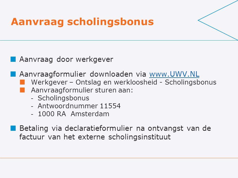 Aanvraag scholingsbonus Aanvraag door werkgever Aanvraagformulier downloaden via www.UWV.NLwww.UWV.NL Werkgever – Ontslag en werkloosheid - Scholingsb