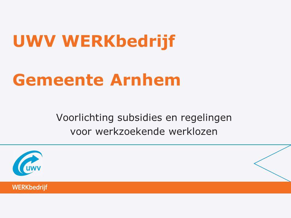 UWV WERKbedrijf Gemeente Arnhem Voorlichting subsidies en regelingen voor werkzoekende werklozen