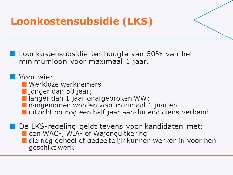 Loonkostensubsidie (LKS) Loonkostensubsidie ter hoogte van 50% van het minimumloon voor maximaal 1 jaar. Voor wie: Werkloze werknemers jonger dan 50 j