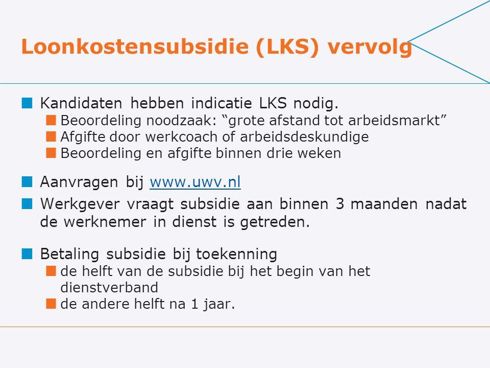 "Loonkostensubsidie (LKS) vervolg Kandidaten hebben indicatie LKS nodig. Beoordeling noodzaak: ""grote afstand tot arbeidsmarkt"" Afgifte door werkcoach"