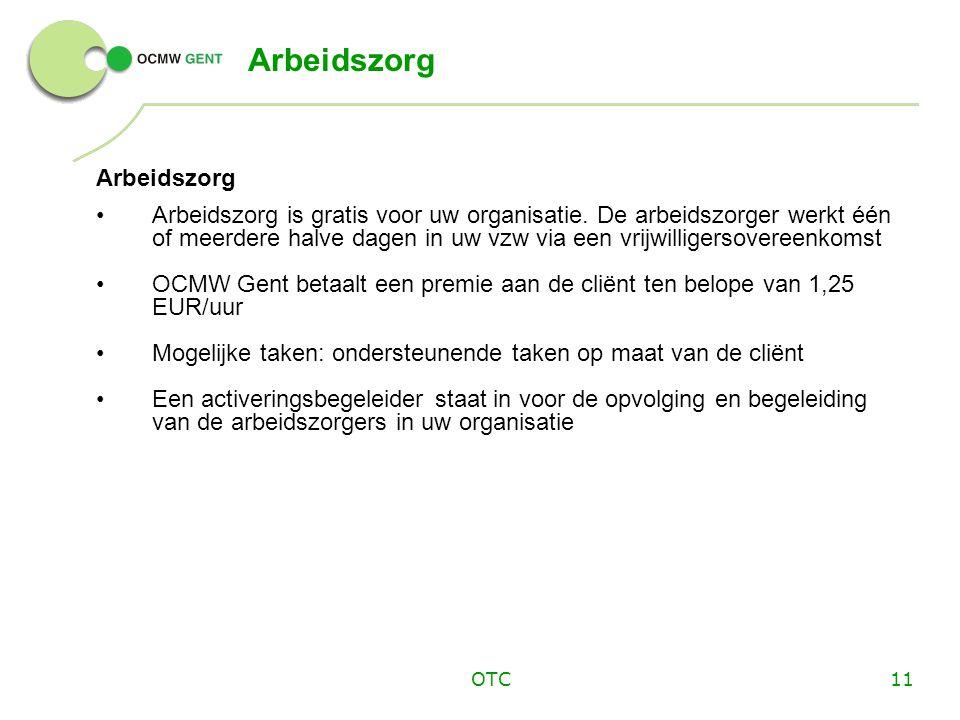 OTC11 Arbeidszorg •Arbeidszorg is gratis voor uw organisatie.