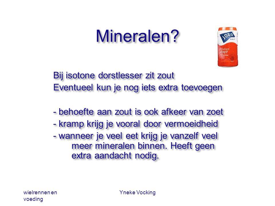 wielrennen en voeding Yneke Vocking Mineralen?Mineralen? Bij isotone dorstlesser zit zout Eventueel kun je nog iets extra toevoegen - behoefte aan zou