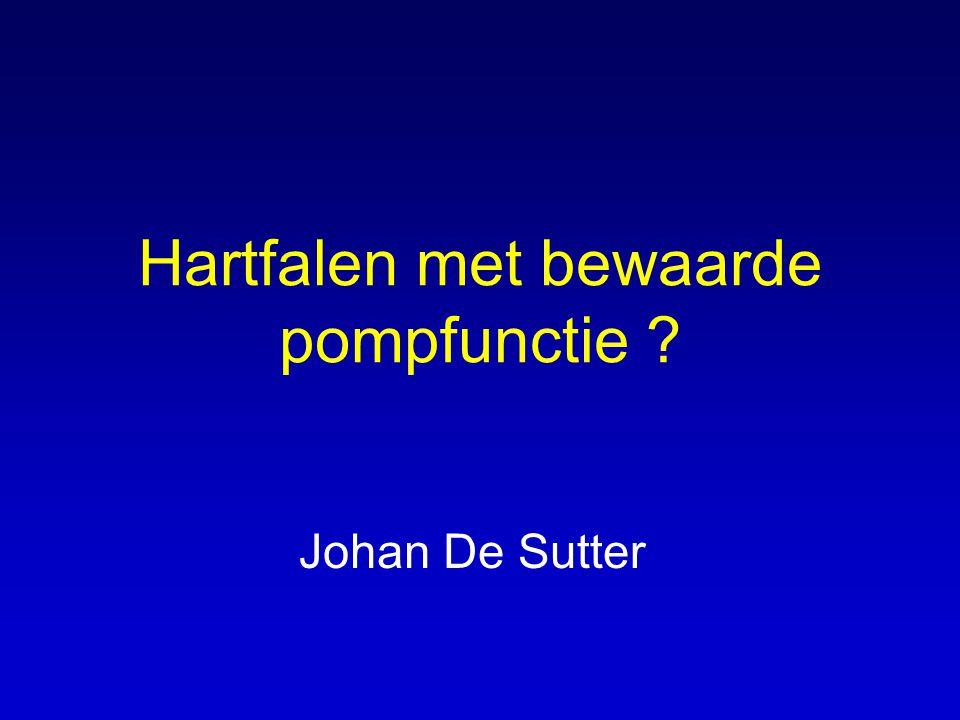 Hartfalen met bewaarde pompfunctie ? Johan De Sutter