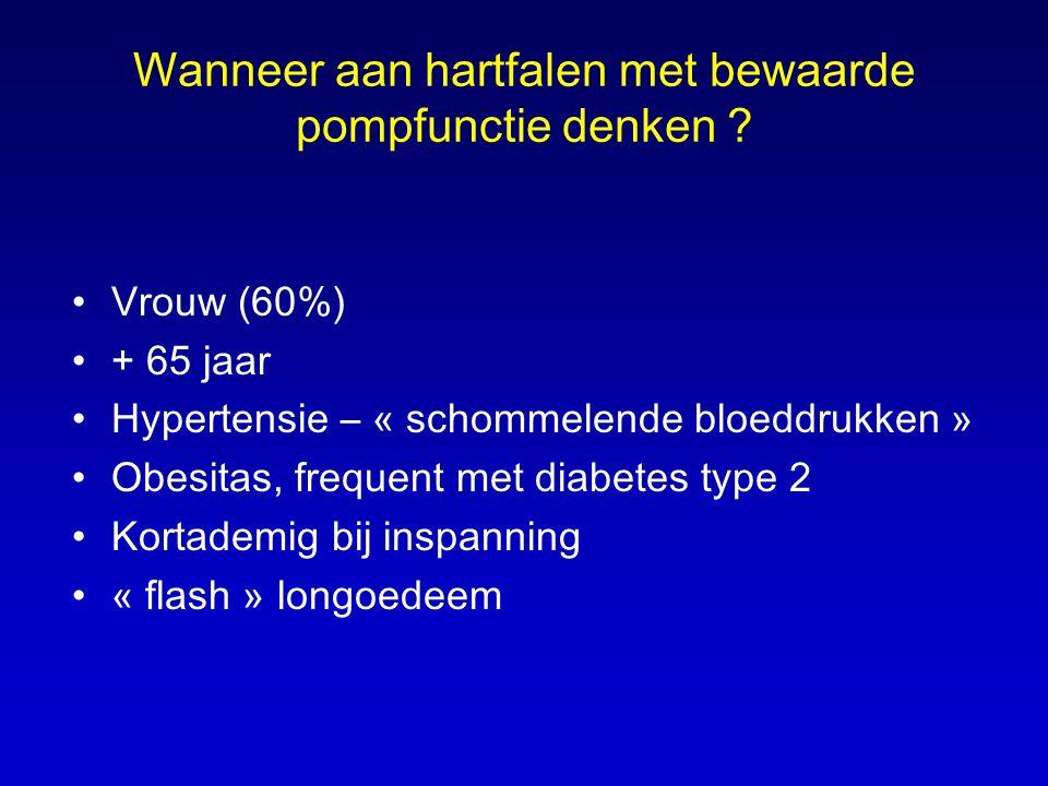 Wanneer aan hartfalen met bewaarde pompfunctie denken ? •Vrouw (60%) •+ 65 jaar •Hypertensie – « schommelende bloeddrukken » •Obesitas, frequent met d
