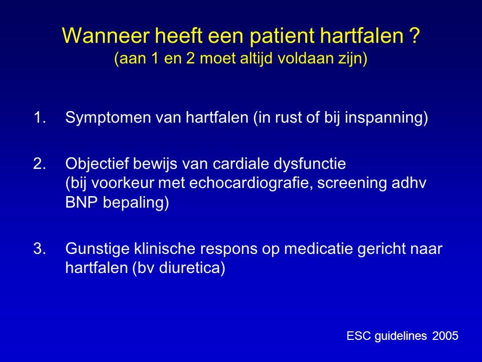Wanneer heeft een patient hartfalen ? (aan 1 en 2 moet altijd voldaan zijn) 1.Symptomen van hartfalen (in rust of bij inspanning) 2.Objectief bewijs v