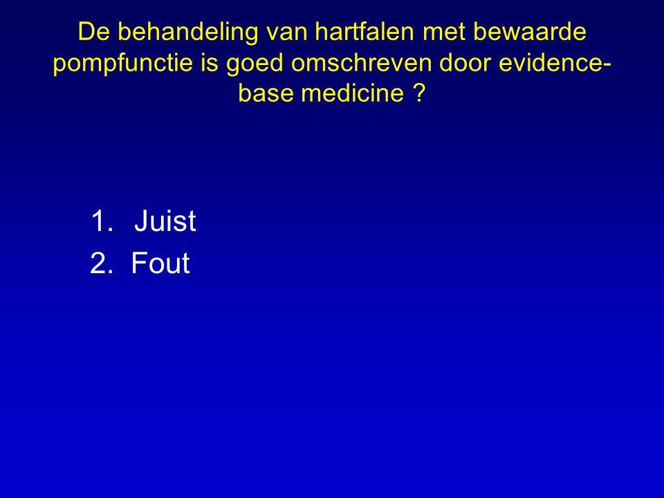 De behandeling van hartfalen met bewaarde pompfunctie is goed omschreven door evidence- base medicine ? 1.Juist 2. Fout