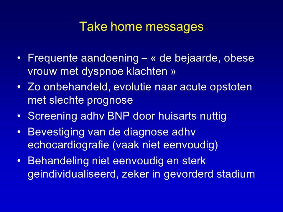 Take home messages •Frequente aandoening – « de bejaarde, obese vrouw met dyspnoe klachten » •Zo onbehandeld, evolutie naar acute opstoten met slechte