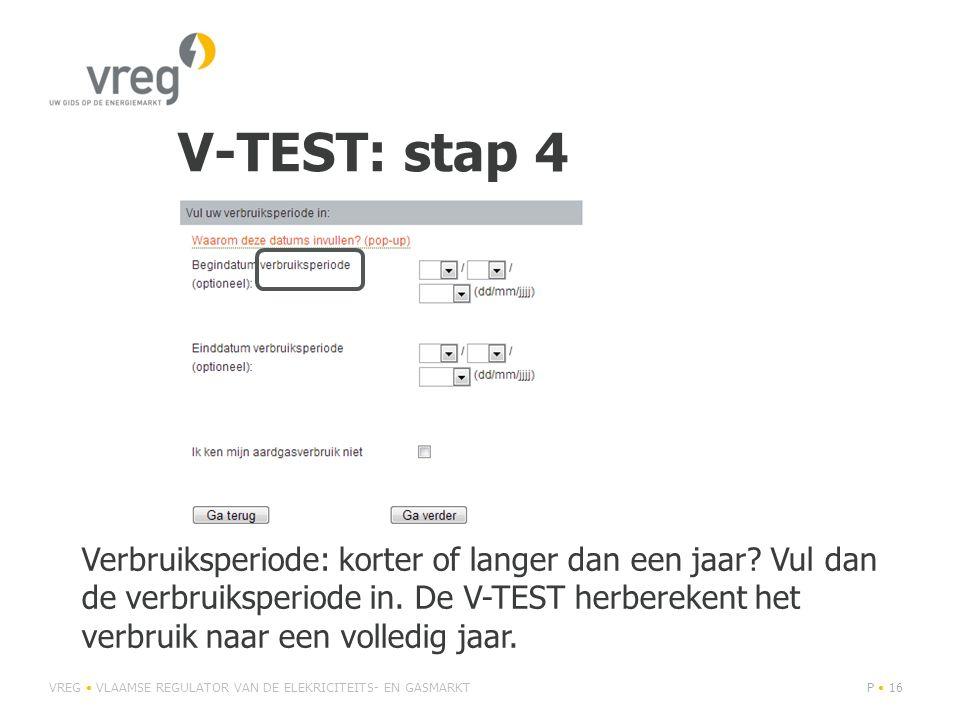V-TEST: stap 4 VREG • VLAAMSE REGULATOR VAN DE ELEKRICITEITS- EN GASMARKTP • 16 Verbruiksperiode: korter of langer dan een jaar? Vul dan de verbruiksp