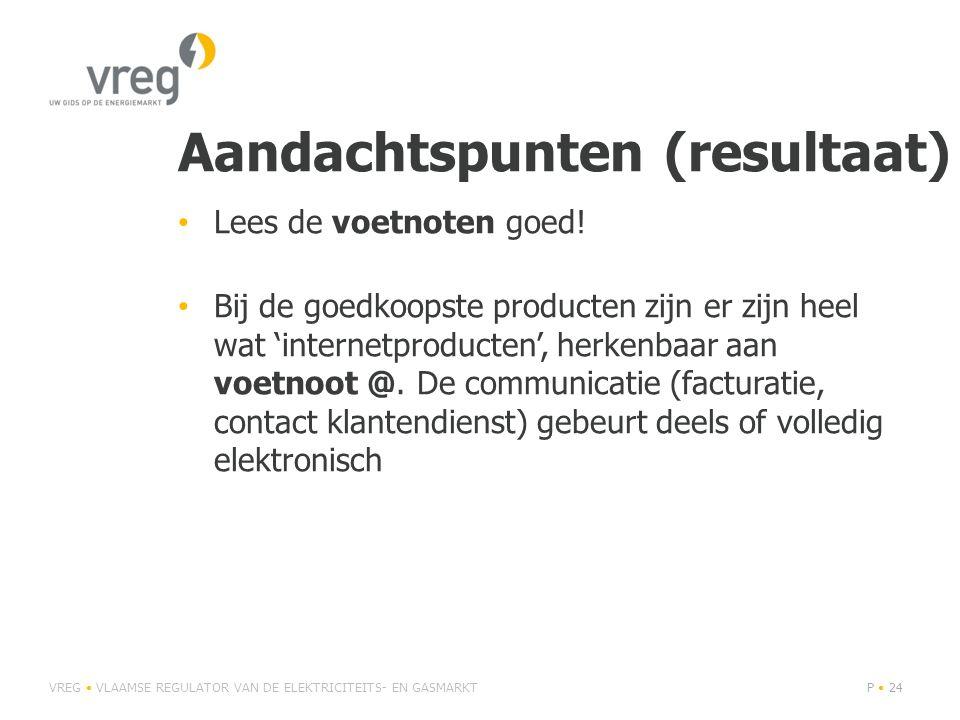 Aandachtspunten (resultaat) • Lees de voetnoten goed! • Bij de goedkoopste producten zijn er zijn heel wat 'internetproducten', herkenbaar aan voetnoo