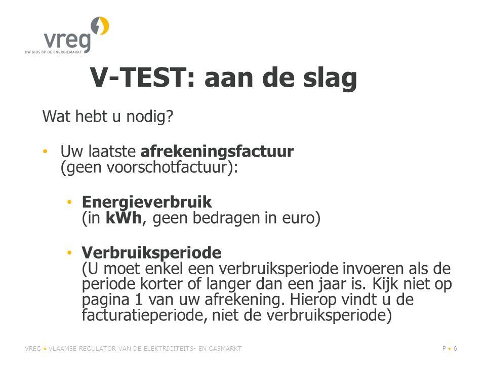 V-TEST: aan de slag Wat hebt u nodig? • Uw laatste afrekeningsfactuur (geen voorschotfactuur): • Energieverbruik (in kWh, geen bedragen in euro) • Ver