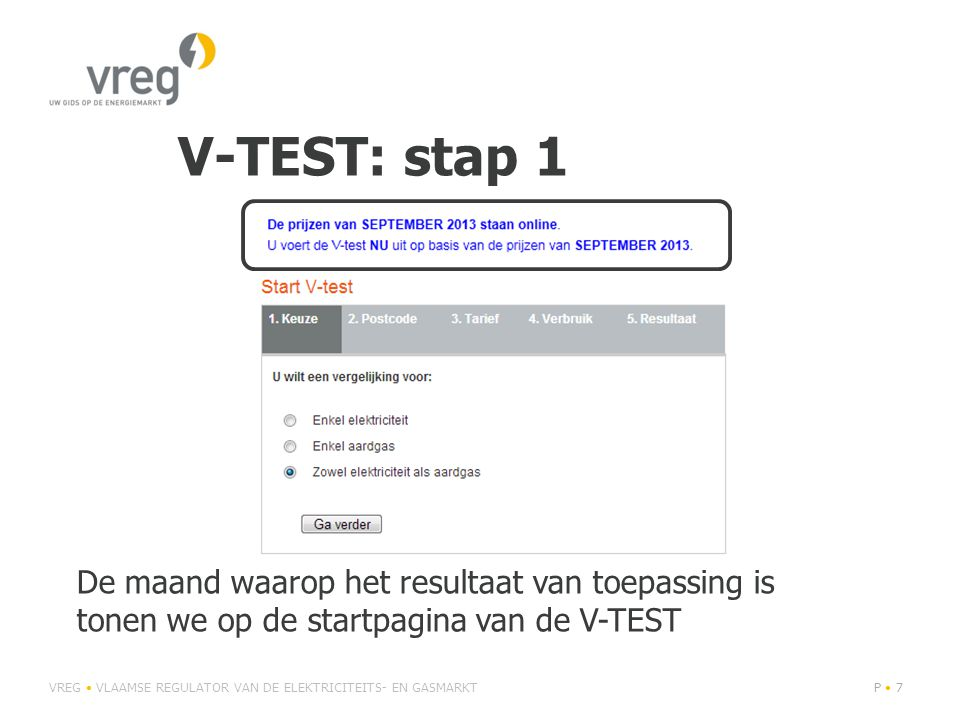 V-TEST: stap 1 VREG • VLAAMSE REGULATOR VAN DE ELEKTRICITEITS- EN GASMARKTP • 7P • 7 De maand waarop het resultaat van toepassing is tonen we op de startpagina van de V-TEST