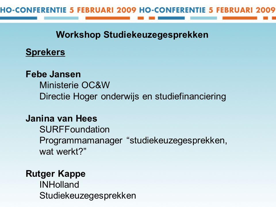 Sprekers Febe Jansen Ministerie OC&W Directie Hoger onderwijs en studiefinanciering Janina van Hees SURFFoundation Programmamanager studiekeuzegesprekken, wat werkt Rutger Kappe INHolland Studiekeuzegesprekken Workshop Studiekeuzegesprekken