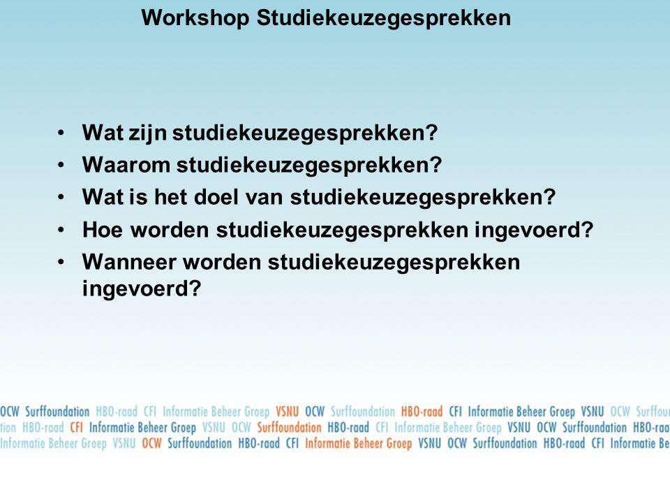 Workshop Studiekeuzegesprekken •Wat zijn studiekeuzegesprekken? •Waarom studiekeuzegesprekken? •Wat is het doel van studiekeuzegesprekken? •Hoe worden