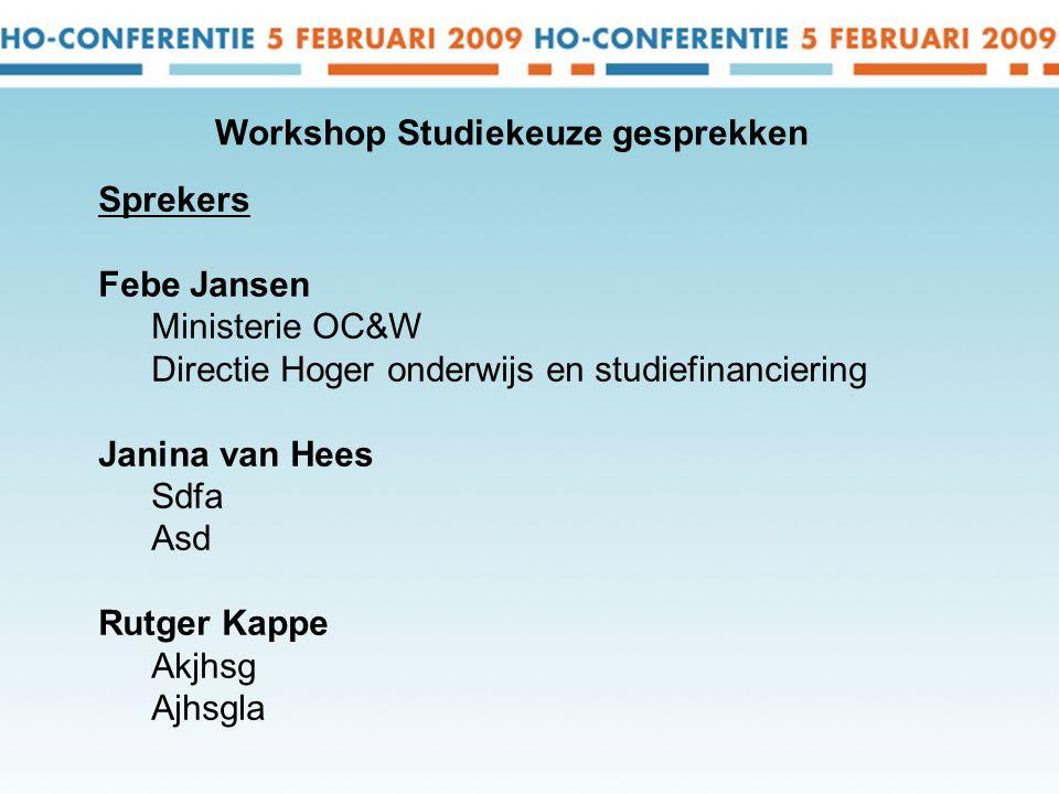 Sprekers Febe Jansen Ministerie OC&W Directie Hoger onderwijs en studiefinanciering Janina van Hees Sdfa Asd Rutger Kappe Akjhsg Ajhsgla Workshop Studiekeuze gesprekken