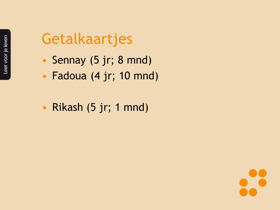Getalkaartjes •Sennay (5 jr; 8 mnd) •Fadoua (4 jr; 10 mnd) •Rikash (5 jr; 1 mnd)