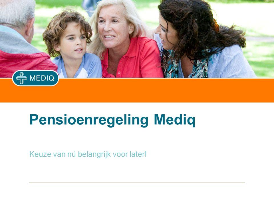 Pensioenregeling Mediq Keuze van nú belangrijk voor later!