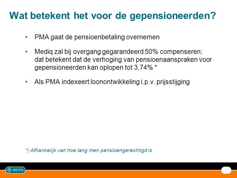 7 Wat betekent het voor de gepensioneerden? •PMA gaat de pensioenbetaling overnemen •Mediq zal bij overgang gegarandeerd 50% compenseren; dat betekent