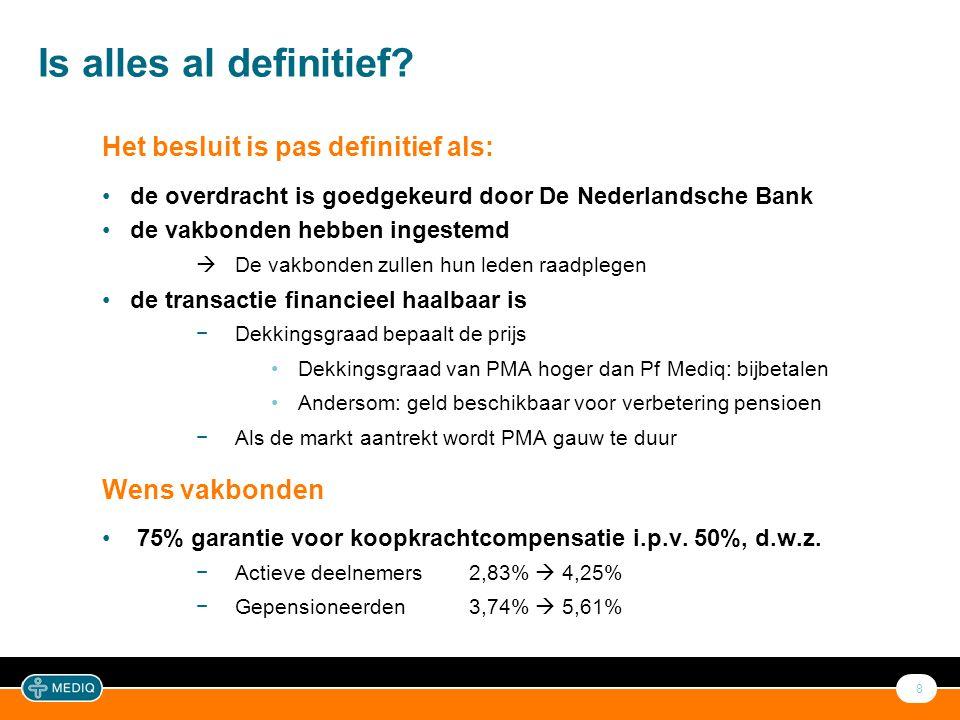 8 Is alles al definitief? Het besluit is pas definitief als: •de overdracht is goedgekeurd door De Nederlandsche Bank •de vakbonden hebben ingestemd 