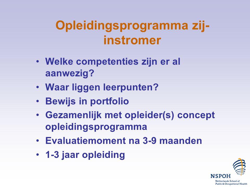 Opleidingsprogramma zij- instromer •Welke competenties zijn er al aanwezig? •Waar liggen leerpunten? •Bewijs in portfolio •Gezamenlijk met opleider(s)