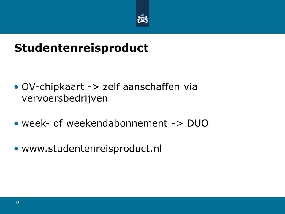 13 Studentenreisproduct •OV-chipkaart -> zelf aanschaffen via vervoersbedrijven •week- of weekendabonnement -> DUO •www.studentenreisproduct.nl