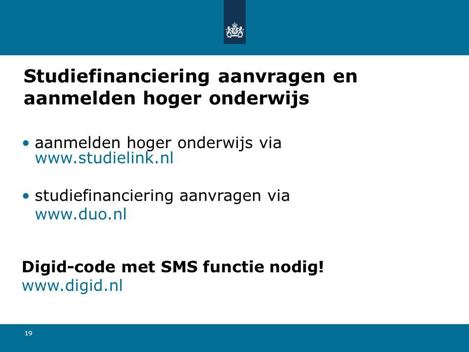 19 Studiefinanciering aanvragen en aanmelden hoger onderwijs •aanmelden hoger onderwijs via www.studielink.nl •studiefinanciering aanvragen via www.du