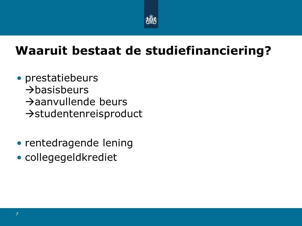 7 Waaruit bestaat de studiefinanciering? •prestatiebeurs  basisbeurs  aanvullende beurs  studentenreisproduct •rentedragende lening •collegegeldkre